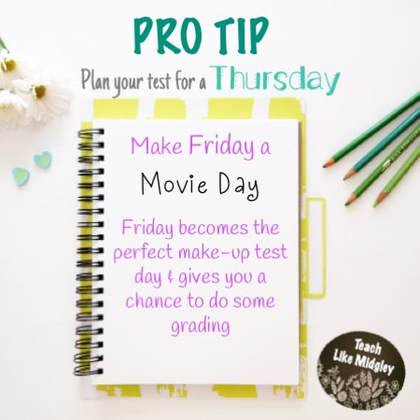 Plan your test for Thursday & make Friday a make-up test day with a movie